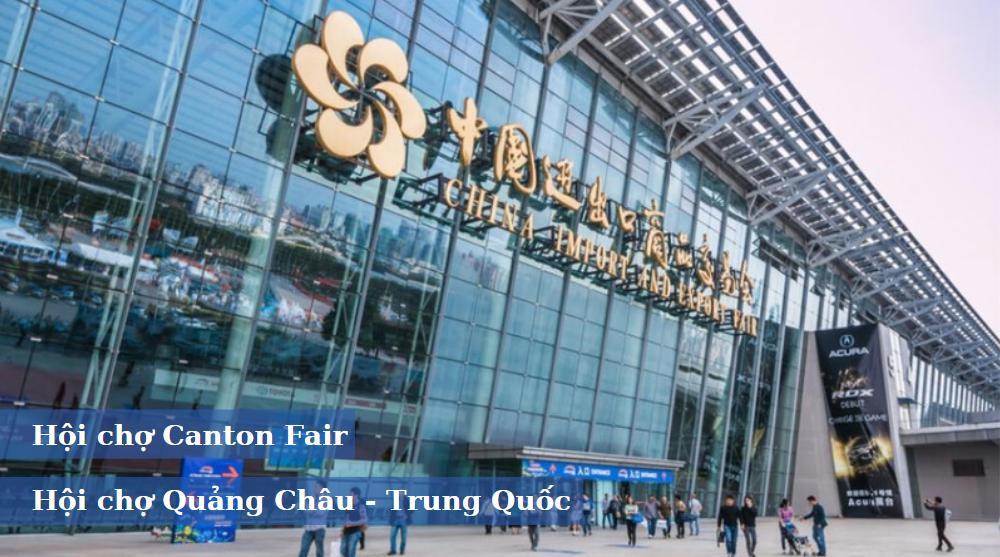 Hội chợ Canton Fair - Hội chợ Quảng Châu Trung Quốc
